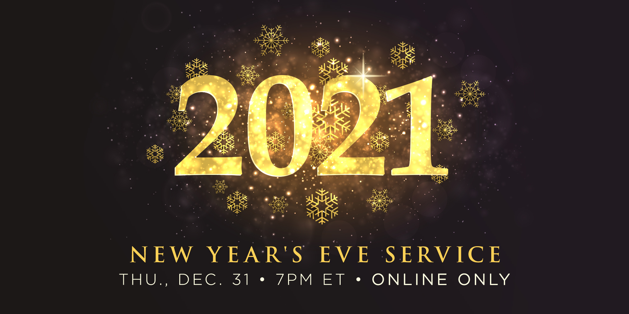2021 New Year's Eve Service Thu., Dec. 31 7PM ET Streaming Live Online