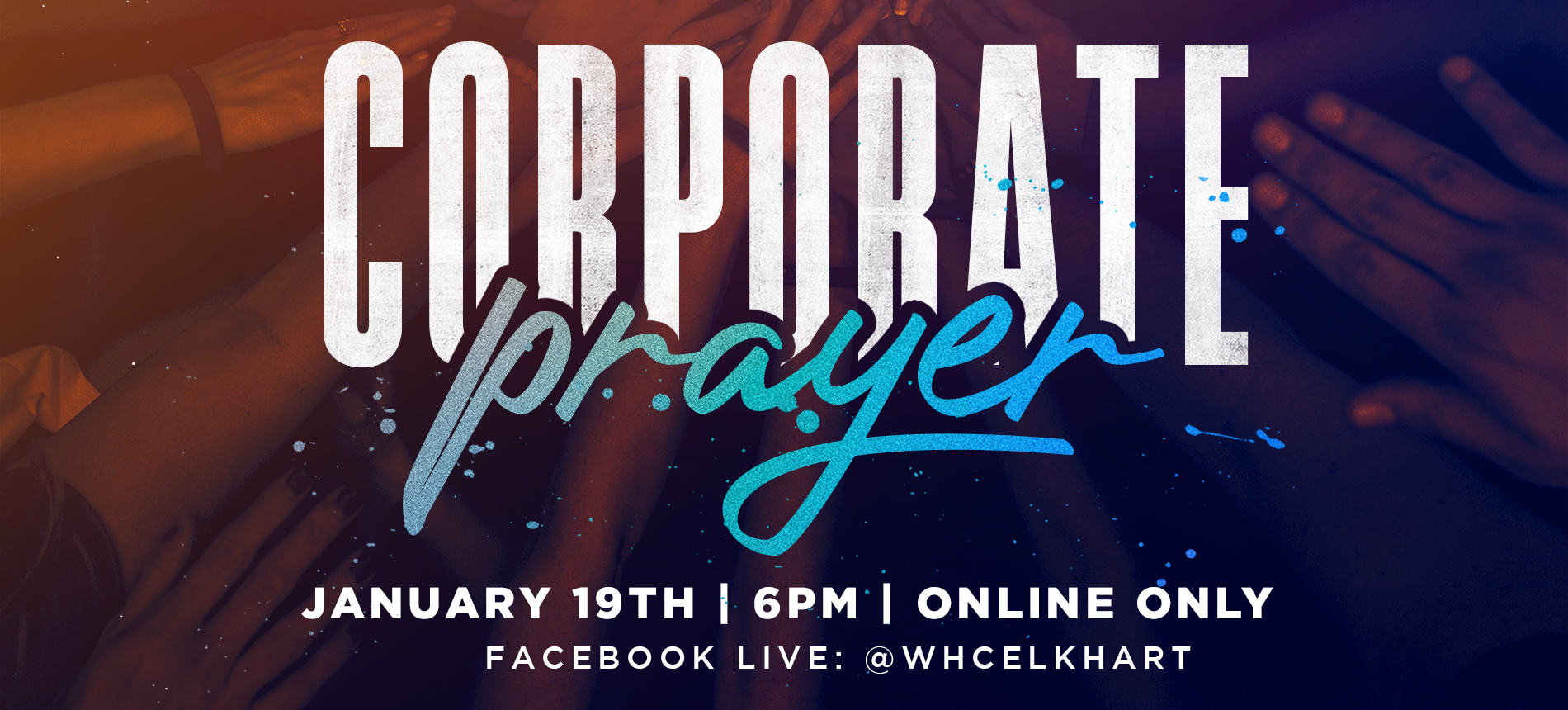 Corporate Prayer Beginning January 12th 6PM Facebook LIVE: @WHCELKHART